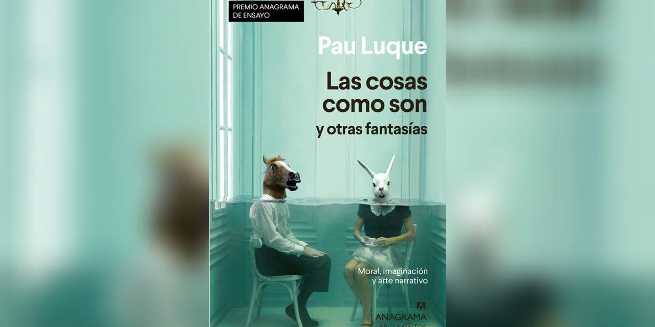 """""""Las cosas son como son y otras fantasías"""", Premio Anagrama de Ensayo"""